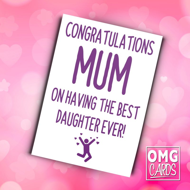 fcc897f2e59e0 Congratulations Mum On Having The Best Daughter Ever! Mother's Day Card -  OMG Cards