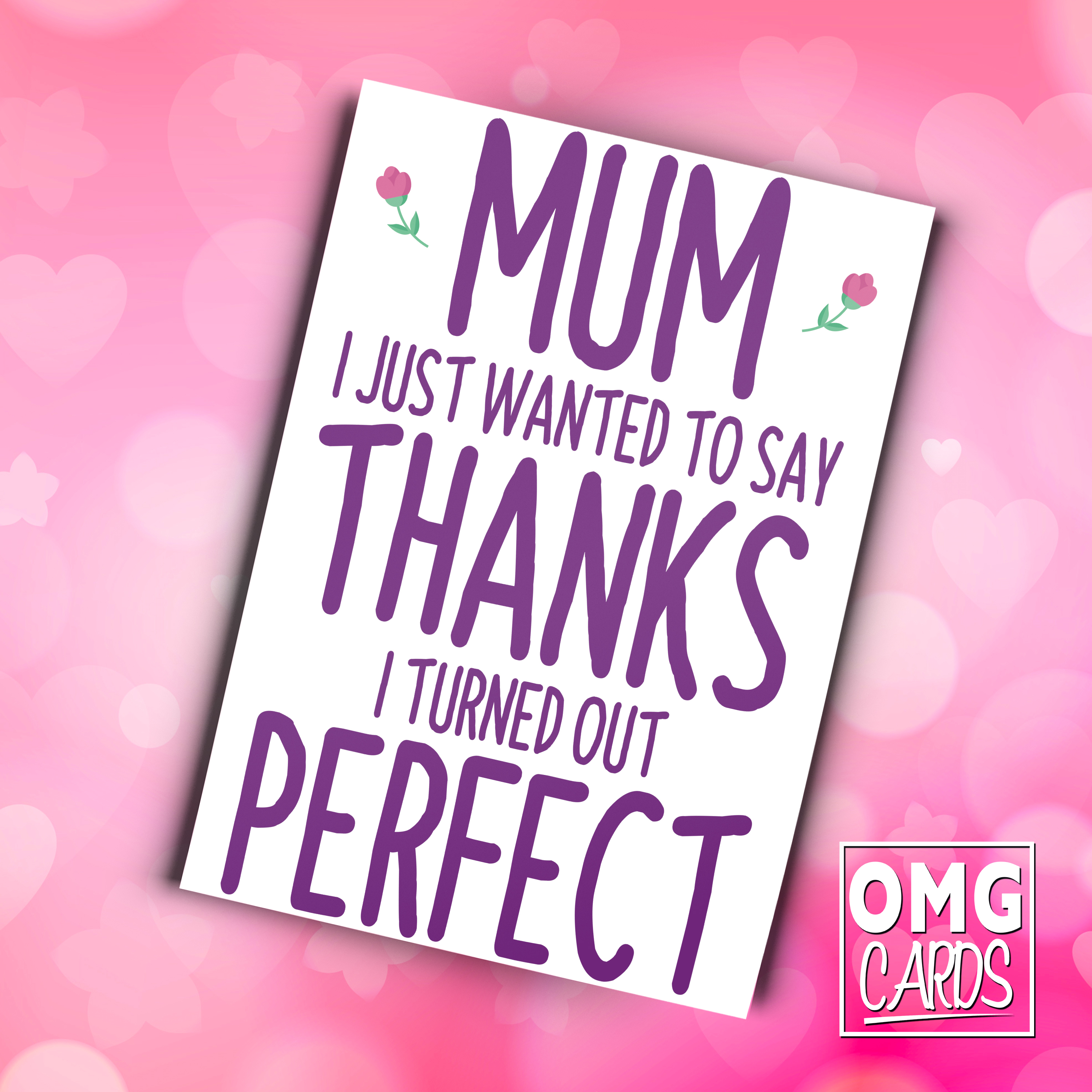 Mum I Just Wanted To Say Thanks I Turned Out Perfect Funny Mother S